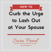 Curb the Urge to Lash Out at Your Spouse