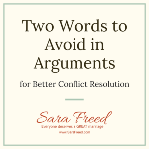 Two Words to Avoid in Arguments for Better Conflict Resolution