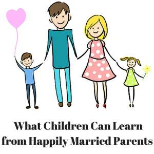 What Children Can Learn from Happily Married Parents